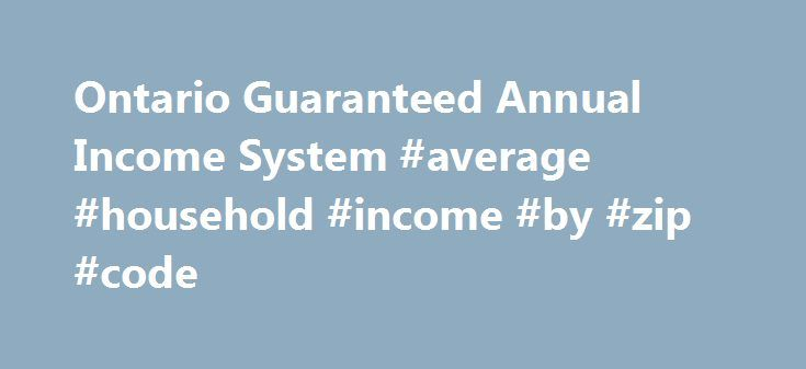 Ontario Guaranteed Annual Income System #average #household #income #by #zip #code http://income.nef2.com/ontario-guaranteed-annual-income-system-average-household-income-by-zip-code/  #guaranteed income # Ontario Guaranteed Annual Income System GAINS ensures a guaranteed minimum income for Ontario seniors by providing monthly payments to qualifying pensioners. The monthly GAINS payments are on top of the federal Old Age Security (OAS) pension and the Guaranteed Income Supplement (GIS)…