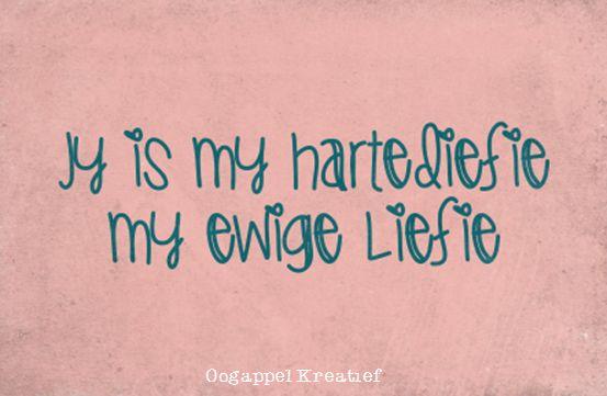 Jy is my hartediefie, my ewige liefie www.twitter.com/oogappelkreat www.facebook.com/oogappelkreatief AFRIKAANS