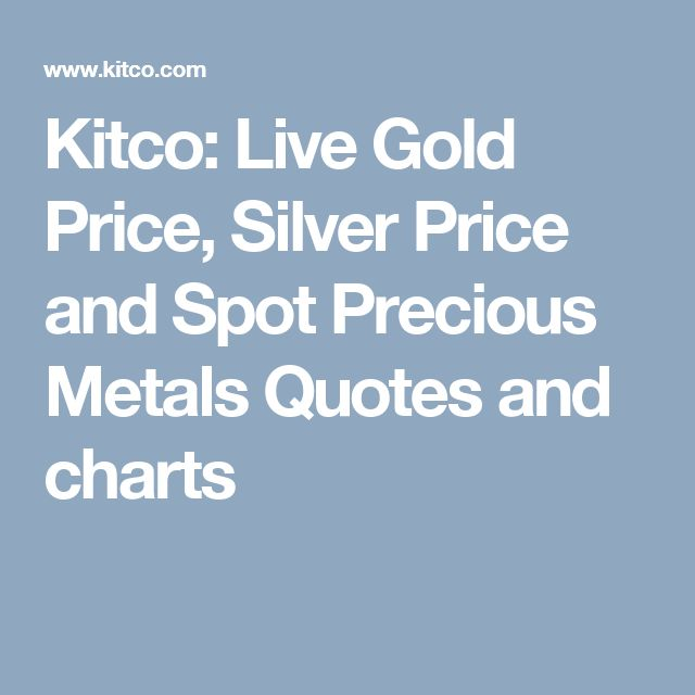 Kitco: Live Gold Price, Silver Price and Spot Precious Metals Quotes and charts