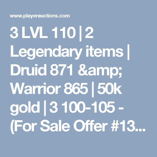 3 LVL 110   2 Legendary items   Druid 871 & Warrior 865   50k gold   3 100-105 - (For Sale Offer #131255677) - PlayerAuctions.com - Securely Buy Cheap WoW Accounts with Fast Delivery