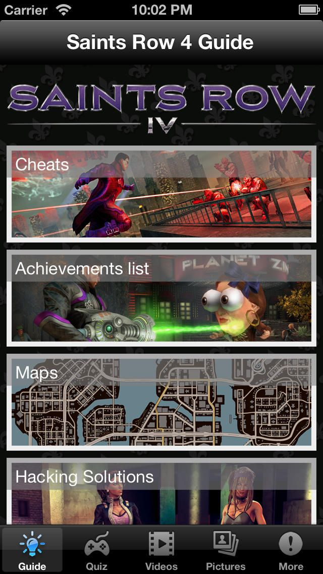 Guide for Saints Row 4: You can download here: https://itunes.apple.com/hu/app/id680275255?mt=8&affId=1860684 This app countains everything what you need to get ready to Saints Row 4!
