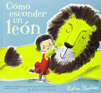 Cómo esconder un león, un libro de Helen Stephens (Ediciones B, colección B de Block) que no sólo cuenta la historia de la niña que escondió un felino gigante en su habitación, sino de los tabúes, las convenciones y la arbitrariedad humana. ¡Cómo si todos no tuviéramos aspectos de los que sentirnos avergonzados!