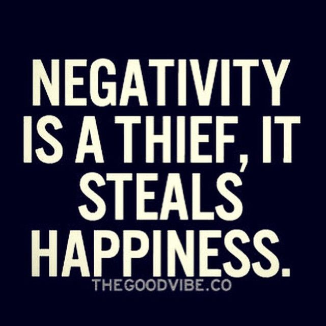 Negativity is a thief. It steals happiness