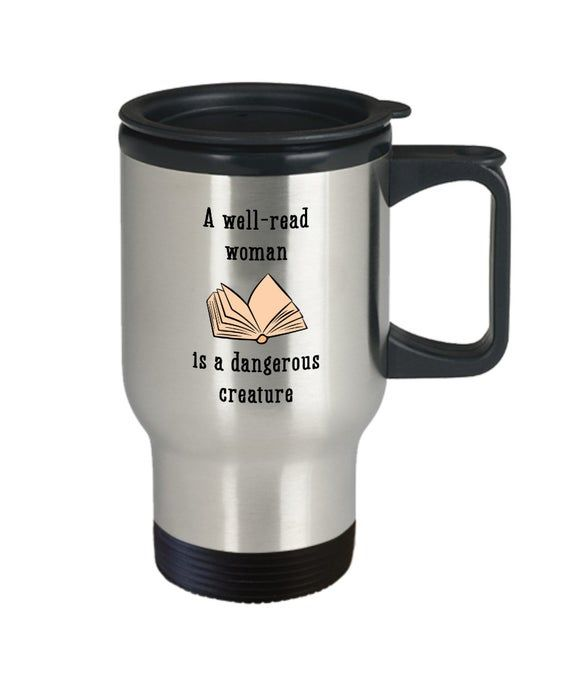 A Well Read Woman Is A Dangerous Creature Travel Mug Funny Insulated Tumbler Novelty Birthday Ch Mugs Gag Gifts Christmas Travel Mug