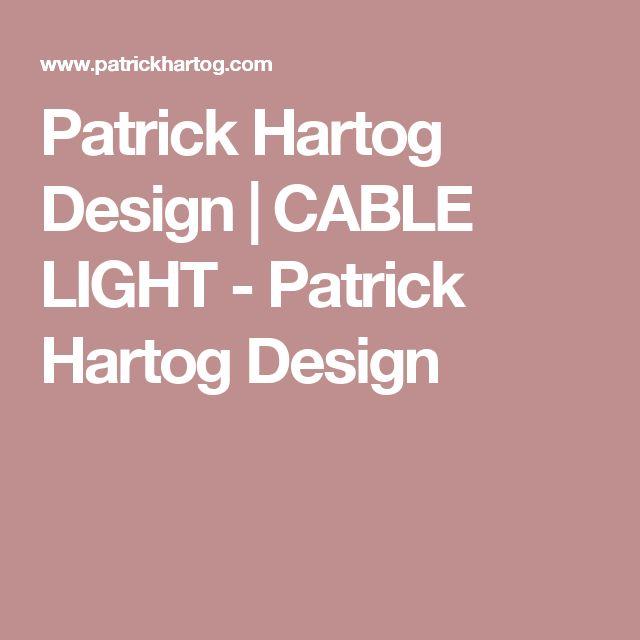Patrick Hartog Design | CABLE LIGHT - Patrick Hartog Design