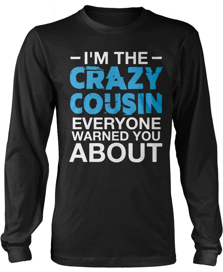 I'm the Crazy Cousin Everyone Warned You About