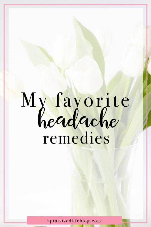Sharing my favorite natural and not natural headache remedies
