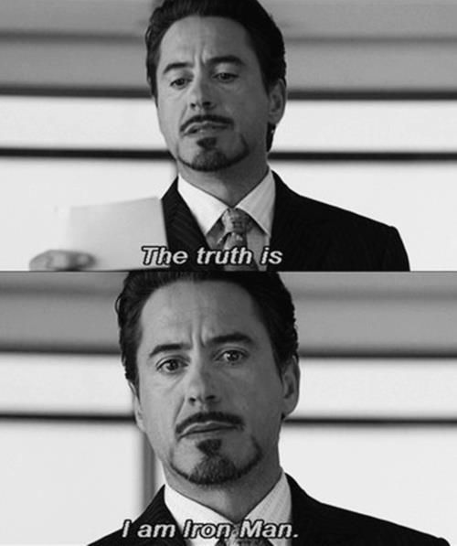 Robert Downey Jr  IS a real life iron man, without the suit  He's obnoxious, arrogant, genius, filthy rich. He's my kinda man ❤️