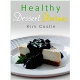 Healthy Dessert Recipes: Enjoy Mouthwatering Healthy Desserts: Low Fat Cheese Cake, Chocolate Peppermint Cookies, Tiramisu Bread Pudding and More!!! (Kindle Edition)By Kirk Castle