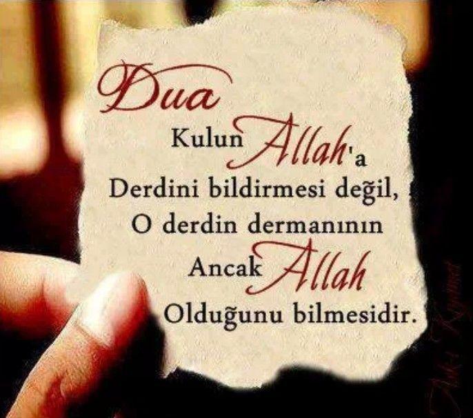 Dua kulun allaha derdini bildirmesi degil, o derdin dermaninin ancak allah…