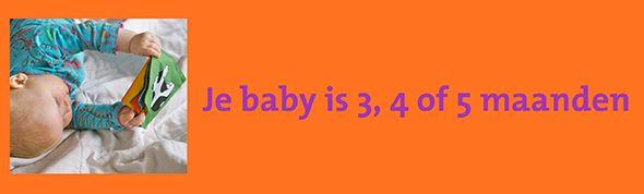 Hoe verloopt de ontwikkeling van je baby op een bepaalde leeftijd Je baby is 3, 4 of 5 maanden