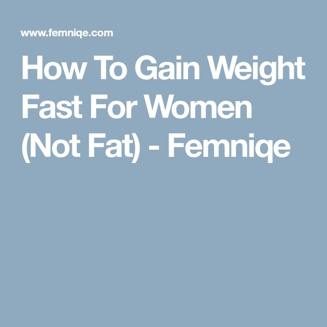 How To Gain Weight Fast For Women (Not Fat) - Femniqe