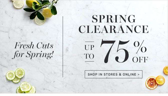 SPRING CLEARANCE - UP TO 75% OFF - SHOP IN STORES & ONLINE