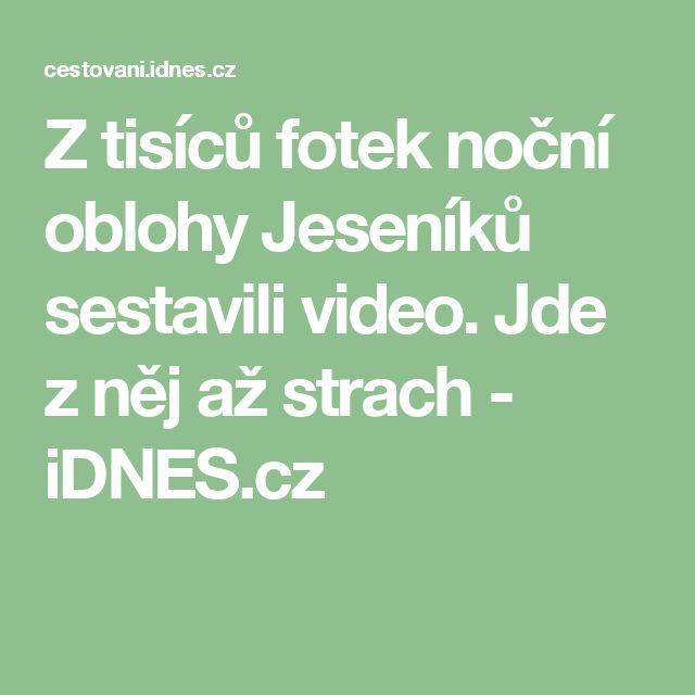 Z tisíců fotek noční oblohy Jeseníků sestavili video. Jde z něj až strach - iDNES.cz