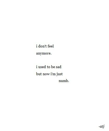 I think it's worse when the feelings go. Because even if I hurt myself, their is no emotion.