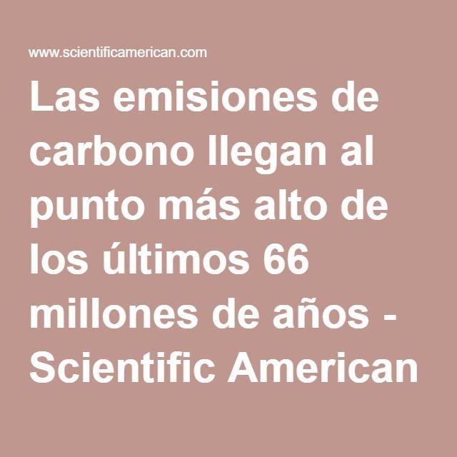 Las emisiones de carbono llegan al punto más alto de los últimos 66 millones de años - Scientific American - Español