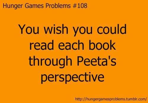 """And President Snow's perspective. Not Haymitch's though. His entire book would be """"fiebvslibvvfldsbv lolz imma drunk yay feabsfbgvasvbgf;sabgfv."""""""