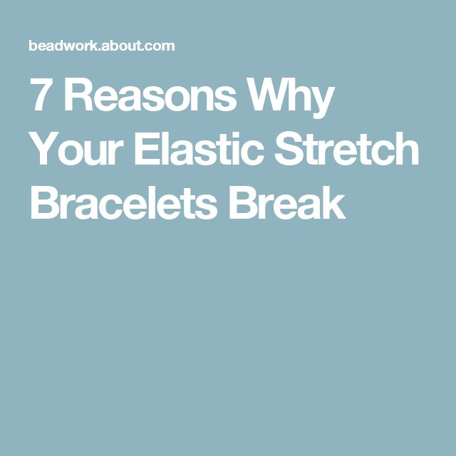 7 Reasons Why Your Elastic Stretch Bracelets Break