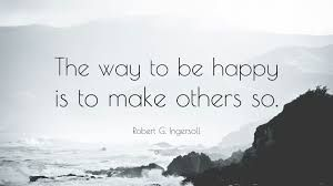 Image result for robert ingersoll quotes happiness is making others so