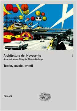 A cura di Marco Biraghi e Alberto Ferlenga, Architettura del Novecento I. Teorie, scuole, eventi, Grandi Opere