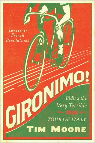 Gironimo! Riding the Very Terrible 1914 Tour of Italy by Tim Moore