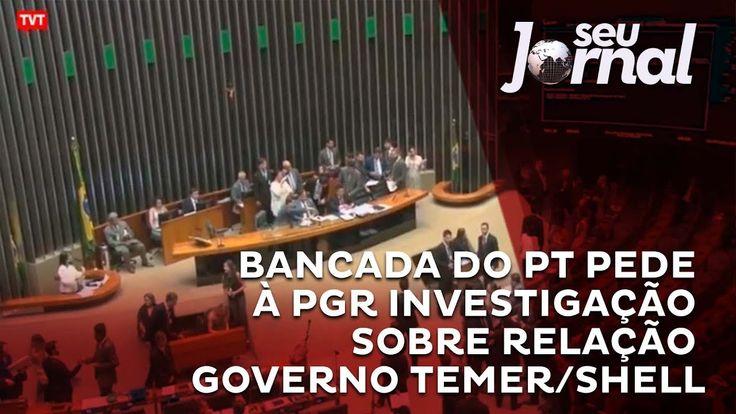 Bancada do PT pede à PGR investigação sobre relação Governo Temer/Shell