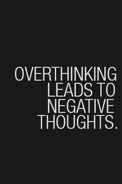 Over thinking leads to negative thoughts. #quotes