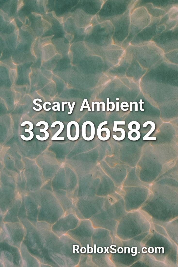 Scary Ambient Roblox Id Roblox Music Codes Roblox Songs Yours Lyrics