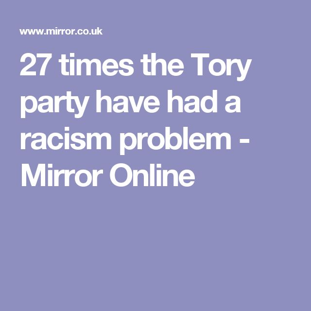 27 times the Tory party have had a racism problem - Mirror Online