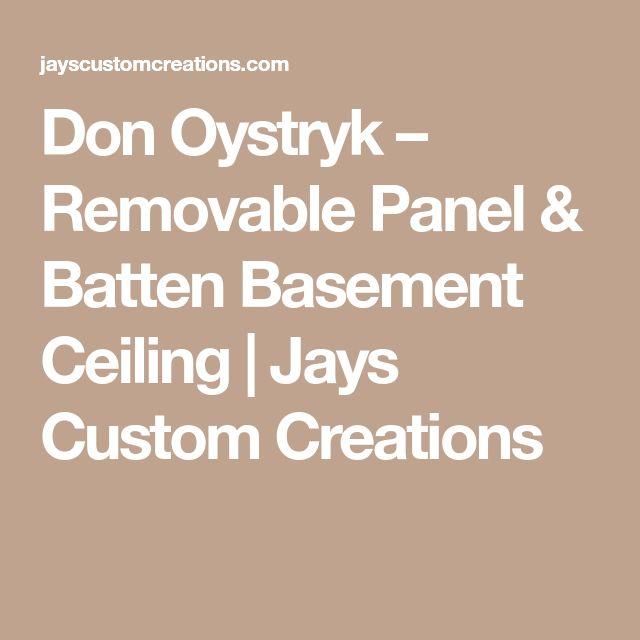 Don Oystryk – Removable Panel & Batten Basement Ceiling | Jays Custom Creations