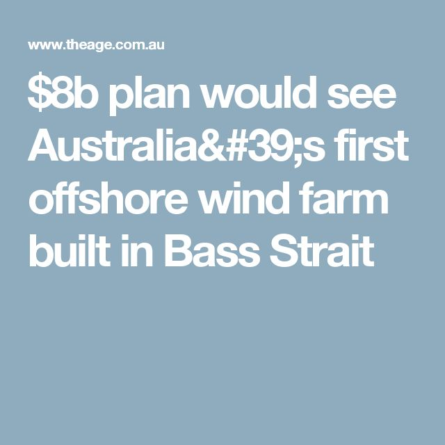 $8b plan would see Australia's first offshore wind farm built in Bass Strait