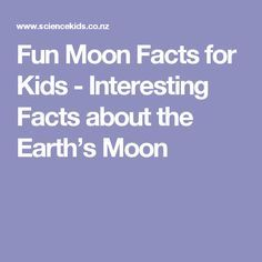 Fun Moon Facts for Kids - Interesting Facts about the Earth's Moon
