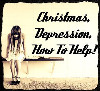 Christmas, Depression, How To Help!