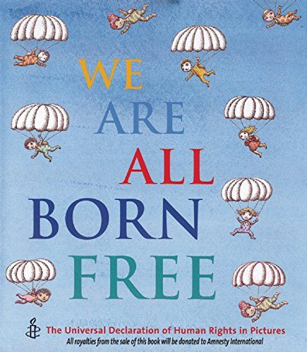We Are All Born Free: The Universal Declaration of Human Rights in Pictures: Amnesty International: 9781845076504: Amazon.com: Books