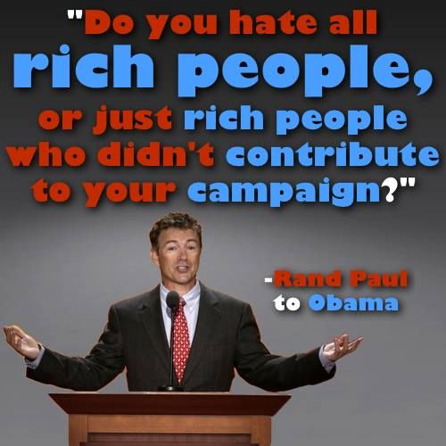 """Very good question! Got to the truth-actually I think he is like all socialists ,he hates the wealthy unless he can use them to further his own agenda!!!I don't hate rich people. I respect people that get off their ass and work for a living ~Any politician who says they don't like """"the rich"""" is a liar and hypocrites in the first degree! We wouldn't even know their names unless they had their own version of """"the rich"""" backing them.....POLITICIANS = a bunch of losers."""