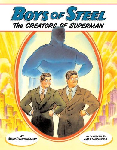 Boys of Steel: The Creators of Superman  Astonishing to find out that the creators of Superman were only paid $150 for their story.   Superman is such a mainstay in our culture that it's hard to imagine what a unique and appealing character he was when he first appeared. Using the picture book format, Nobleman tells the story of a couple of nerdish boys who grew up during the depression and imagined a ...  good for all my boy comics fans #children curriclum narrative nonfiction