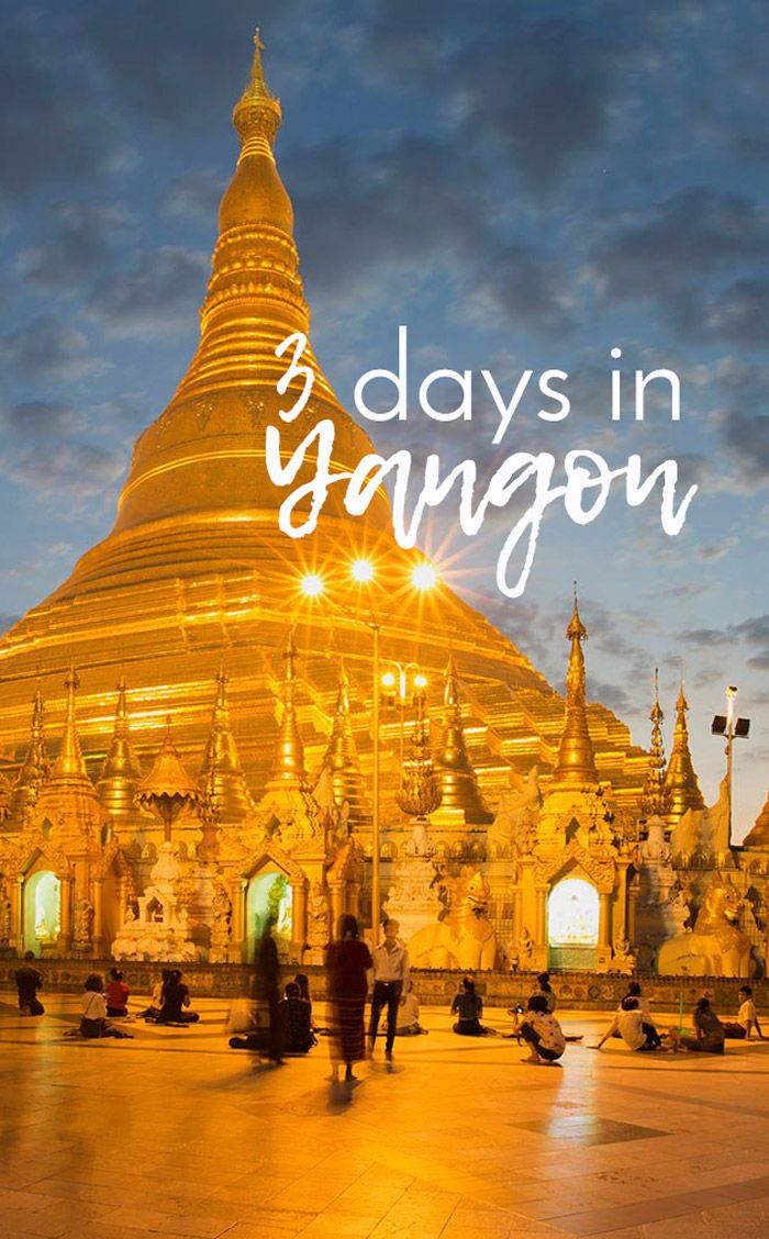 Here's what you can do in 3 days in booming Yangon