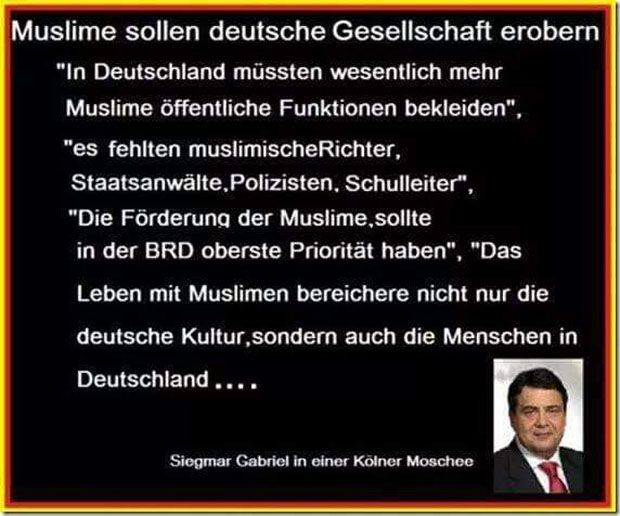 #Staatsfeind Muslime sollen die deutsche Gesellschaft erobern. In Deutschland müssten wesentlich mehr Muslime öffentliche Funktionen bekleiden. Es fehlen muslimische Richter, Staatsanwälte, Polizisten, Schulleiter. Die Förderung der Muslime sollte in der BRD oberste Priorität haben. Das Leben mit Muslimen bereichere nicht nur die deutsche Kultur, sondern auch die Menschen in Deutschland. — Sigmar Gabriel (SPD-Parteivorsitzender & Vizekanzler) #Volksverräter #Deutschlandhasser #Islamversteher