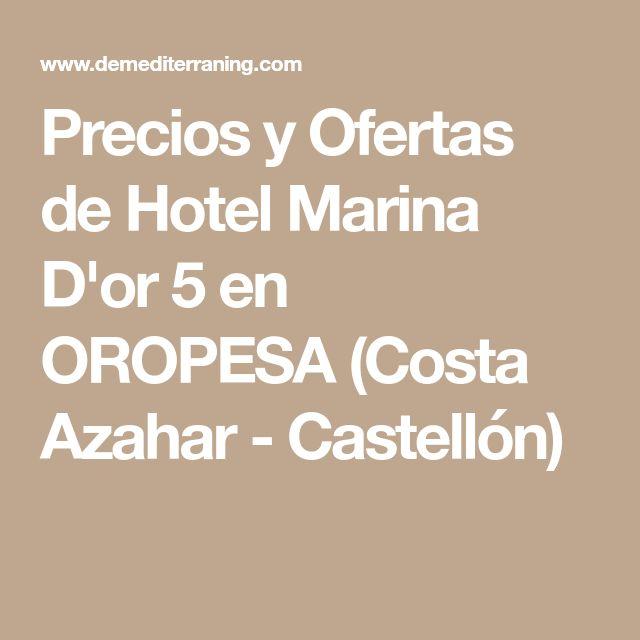 Precios y Ofertas de Hotel Marina D'or 5  en OROPESA  (Costa Azahar - Castellón)