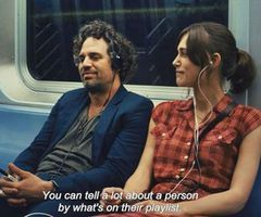 """You can tell a lot about a person by what's on their playlist"" -Begin Again (2013)"