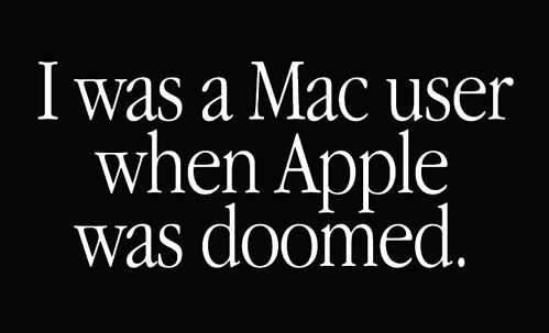 I was a Mac user when Apple was doomed.