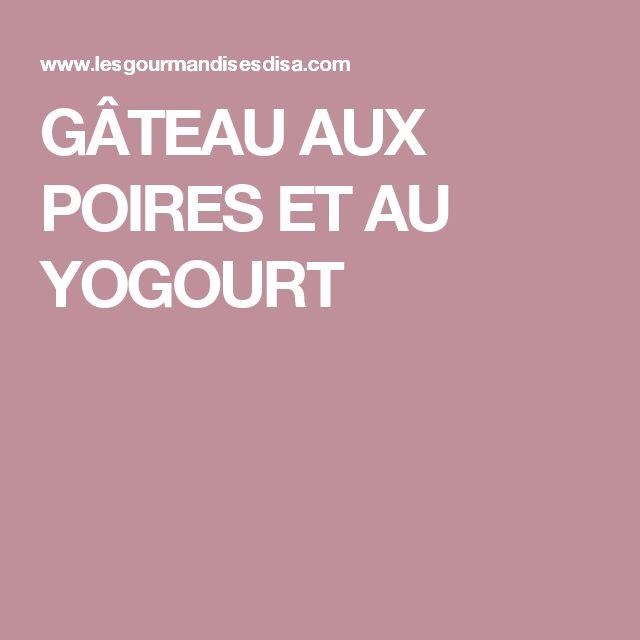 GÂTEAU AUX POIRES ET AU YOGOURT