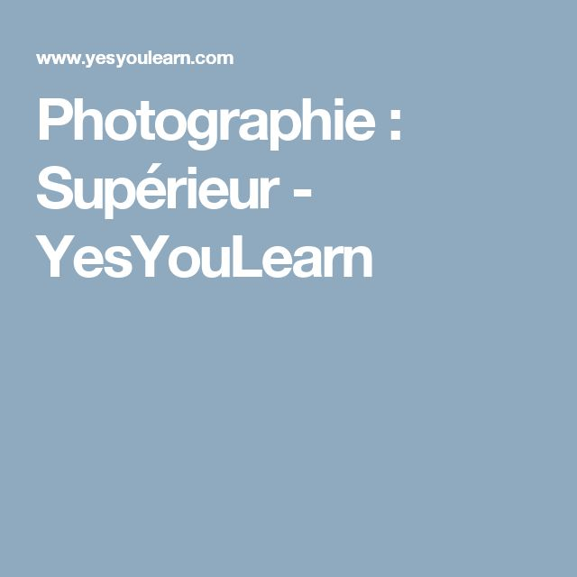 Photographie : Supérieur - YesYouLearn