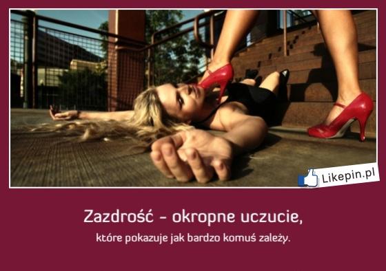 Zazdrość okropne uczucie -  więcej na www.Likepin.pl - Cytaty, Sentencje, Demotywatory