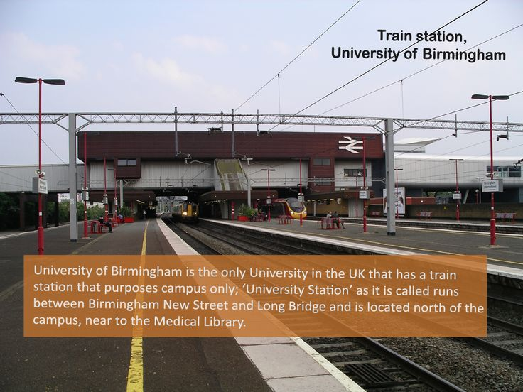 University of Birmingham is the only UK University, Which has a Train Station.