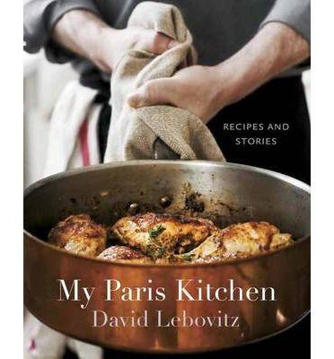 My Paris Kitchen: Recipes and Stories : Hardback : David Lebovitz : 9781607742678