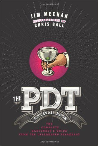 The PDT Cocktail Book: The Complete Bartender's Guide from the Celebrated Speakeasy: Jim Meehan, Chris Gall: 9781402779237: Amazon.com: Books