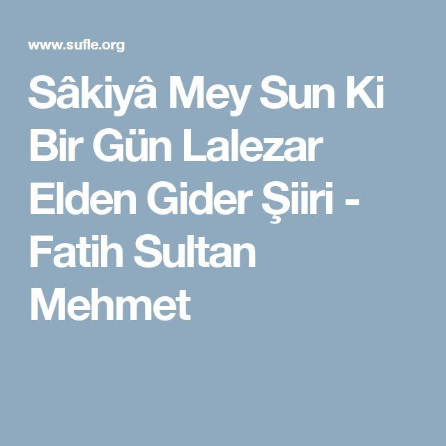 Sâkiyâ Mey Sun Ki Bir Gün Lalezar Elden Gider Şiiri - Fatih Sultan Mehmet
