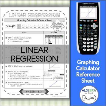 This graphing calculator reference sheet on linear regression, guides students step-by-step on how to create a scatter plot, graph it, find the linear equation, and graph the line of best fit. (2 versions included for different graphing techniques)