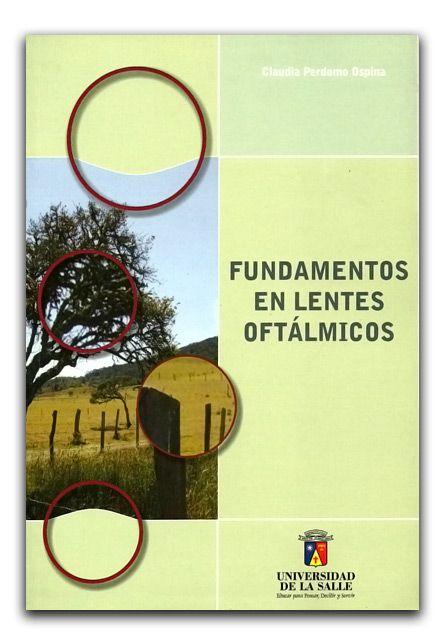 Fundamentos en lentes oftálmicos  http://www.librosyeditores.com/tiendalemoine/oftalmologia-y-optometria/252-fundamentos-en-lentes-oftalmicos.html  Editores y distribuidores